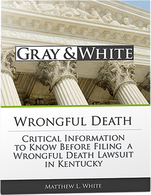 Free Guide To Wrongful Death Lawsuits in Kentucky